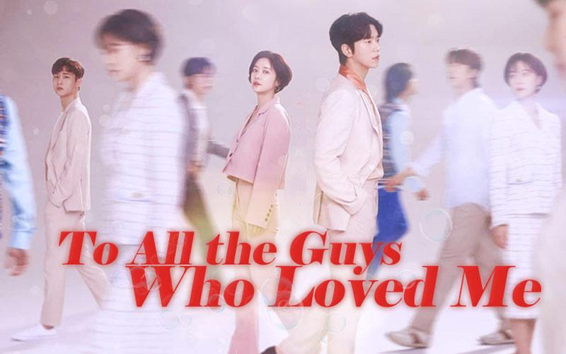 ดูซีรี่ย์เกาหลี To All Guys Who Loved Me (2020)